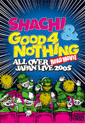 ALL OVER JAPAN LIVE 2005〜ROAD MOVIE〜 SHACHI & GOOD 4 NOTHING